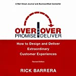 Overpromise and Overdeliver, Revised Edition: How to Design and Deliver Extraordinary Customer Experiences | Rick Barrera