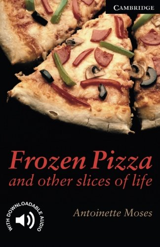 Frozen Pizza and Other Slices of Life Level 6 (Cambridge English Readers) -  Moses, Antoinette, Student, Paperback