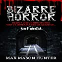 Bizarre Horror: Deeply Disturbing Stories You've Probably Never Heard Of: Unexplained Phenomena, Book 2 Audiobook by Max Mason Hunter Narrated by Kane Prestenback
