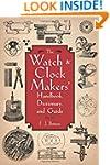The Watch & Clock Makers' Handbook, D...