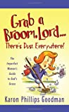 img - for Grab a Broom, Lord. . . There's Dust Everywhere!: The Imperfect Woman's Guide to God's Grace book / textbook / text book