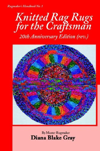 Knitted Rag Rugs for the Craftsman, 20th Anniversary Edition (rev.) by Brand: Rafter-four Designs