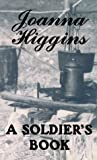 A Soldier's Book, Joanna Higgins, 0786215941