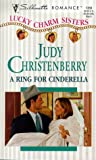 A Ring for Cinderella (Lucky Charm Sisters), Judy Christenberry, 0373193564