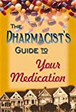 The Pharmacist's Guide to Your Medications, ASHSP Staff, 1585280054