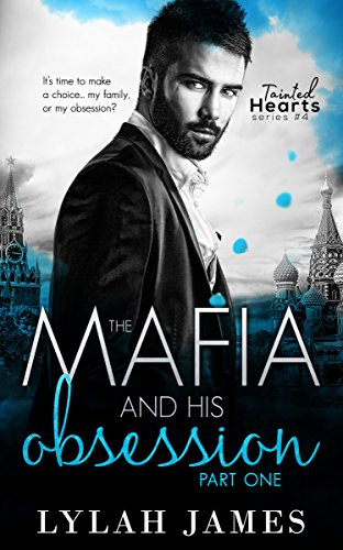 The Mafia And His Obsession: Part 1 (Tainted Hearts Series Book 4) by [James, Lylah]