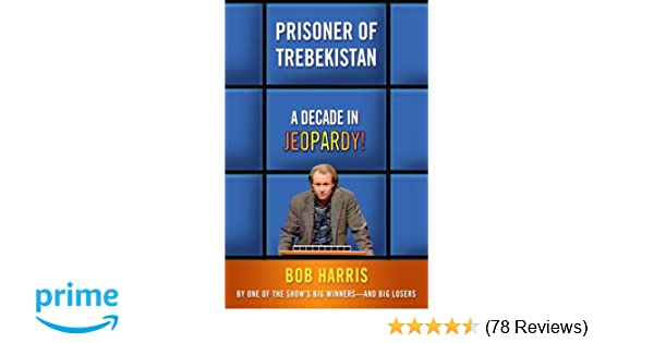 Prisoner Of Trebekistan A Decade In Jeopardy Bob Harris