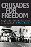 Crusades for Freedom : Memphis and the Political Transformation of the American South, Dowdy, G. Wayne, 1617037095