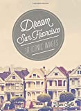 Dream San Francisco: 30 Iconic Images (Dream City)