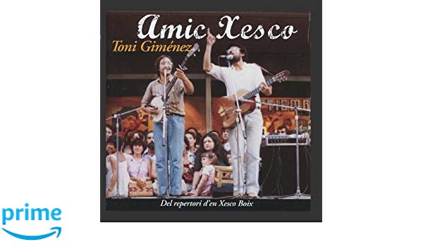 Toni Giménez - Amic Xesco - Del repertori den Xesco Boix - Amazon.com Music