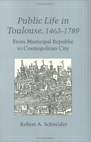 Public Life in Toulouse, 1463-1789: From Municipal Republic to Cosmopolitan City