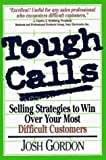 Tough Calls: Selling Strategies to Win Over Your Most Difficult Customers