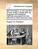 Self Immolation; or, the Sacrifice of Love, a Play, in Three Acts, August von Kotzebue, 1170494862