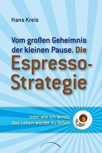 Die Espresso-Strategie: VomgroßenGeheimnisderkleinenPause