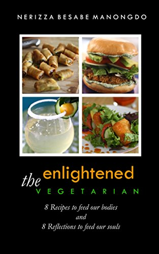 The Enlightened Vegetarian: 8 Recipes to Feed Our Bodies, 8 Reflections to Feed Our Souls by Nerizza Manongdo