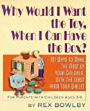 Why Would I Want the Toy When I Can Have the Box?, Rex Bowlby, 0967249635