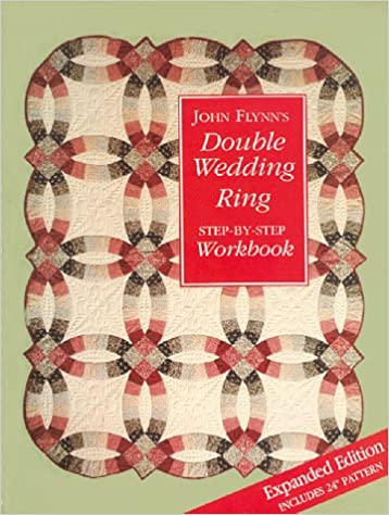 John Flynns Double Wedding Ring Step By Step Workbook John Flynn