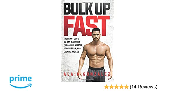 Bulk up fast the skinny guys 90 day blueprint for gaining muscle bulk up fast the skinny guys 90 day blueprint for gaining muscle staying lean and looking jacked alain gonzalez 9781978476059 amazon books malvernweather Gallery