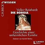 Die Borgia: Geschichte einer unheimlichen Familie | Volker Reinhardt