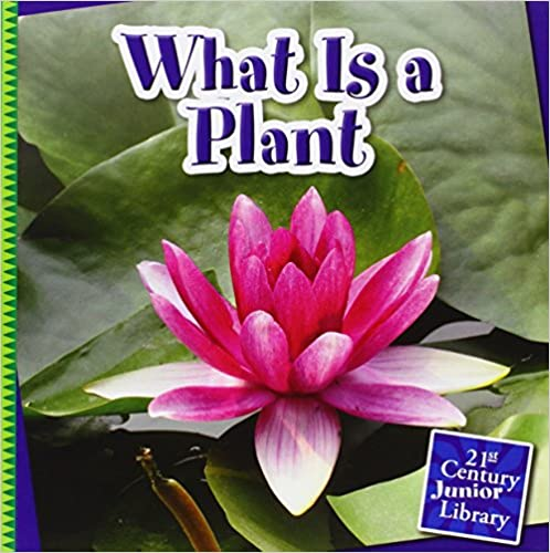What Is a Plant? (21st Century Junior Library: Plants)