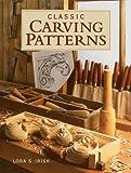 Classic Carving Patterns, Lora S. Irish, 1561581739
