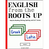 English from the Roots Up, Vol. 1: Help for Reading, Writing, Spelling, and S.A.T. Scores