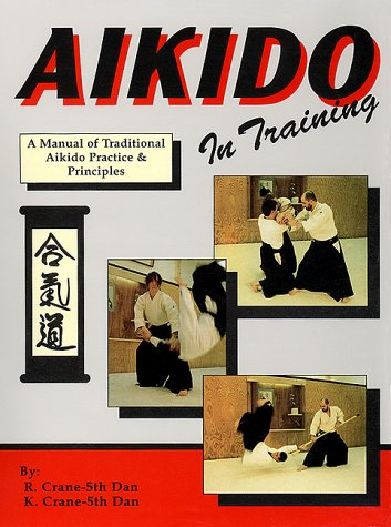 Aikido In Training  A Manual Of Traditional Aikido Practice And Principles