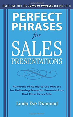 Perfect Phrases for Sales Presentations: Hundreds of Ready-to-Use Phrases for Delivering Powerful Presentations That Close Every Sale (Perfect Phrases Series) PDF