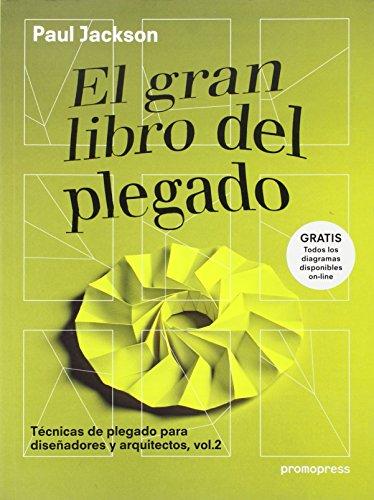 Descargar Libro El Gran Libro Del Plegado: Técnicas De Plegado Para Diseñadores Y Arquitectos, Vol.2 Paul Jackson