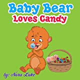 Baby Bear Loves Candy (bedtime stories for kids ages 2-6 Book 1)