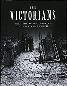 The Victorians: From Empire and Industry to Poverty and