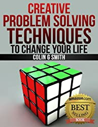 Creative Problem Solving Techniques To Change Your Life (Creative Thinking Book 1) (English Edition)