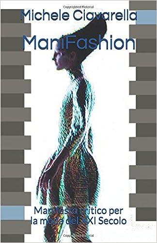 0e807a87e017 ManiFashion: Manifesto critico per la moda del XXI Secolo: Michele  Ciavarella: 9781973231905: Books - Amazon.ca