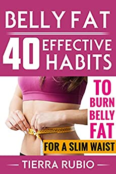 BELLY FAT: 40 EFFECTIVE HABITS to BURN BELLY FAT for A