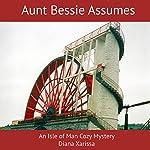 Aunt Bessie Assumes: An Isle of Man Cozy Mystery, Book 1 | Diana Xarissa