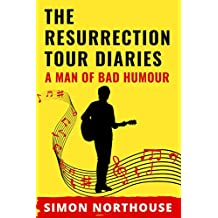 THE RESURRECTION TOUR DIARIES: A Man Of Bad Humour (The Shooting Star Series)