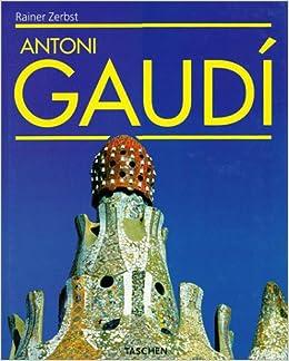 Antoni Gaudi, 1852-1926: A life devoted to architecture (Architecture and Design)