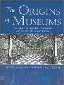 The Origins of Museums The Cabinet of Curiosities in