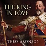 The King in Love: Edward VII's Mistresses | Theo Aronson