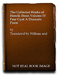 The Collected Works of Henrik Ibsen Volume IV Peer Gynt A Dramatic Poem
