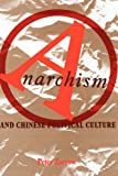 Anarchism and Chinese Political Culture, Zarrow, Peter G. and Lewis, Naphtali, 0231071388
