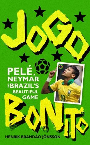 Jogo Bonito: Pelé, Neymar and Brazil's Beautiful Game (Game Brazil Beautiful)