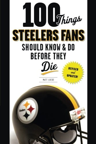 100 Things Steelers Fans Should Know & Do Before They Die (100 Things...Fans Should Know) cover