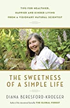 The Sweetness of a Simple Life: Tips for Healthier, Happier and Kinder Living from a Visionary Natural Scientist