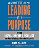 img - for Leading with Purpose: How to Engage, Empower & Encourage Your People to Reach Their Full Potential book / textbook / text book