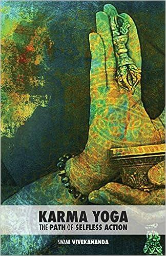 Karma Yoga The Path Of Selfless Action Four Paths Volume 3 Swami Vivekananda 9781502375469 Amazon Books