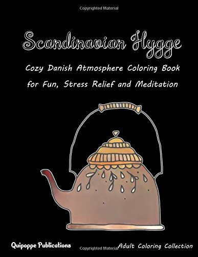 Scandinavian Hygge: Cozy Danish Atmosphere Coloring Book for Fun, Stress Relief and Meditation