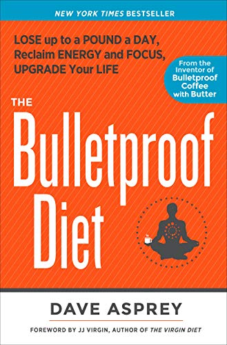 The Bulletproof Diet: Lose Up to a Pound a Day, Reclaim Energy and Focus, Upgrade Your Life by Dave Asprey