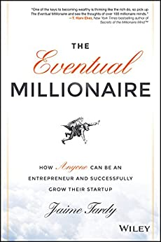 The Eventual Millionaire: How Anyone Can Be an Entrepreneur and Successfully Grow Their Startup by [Tardy, Jaime]
