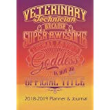 Veterinary Technician Because Animal Loving Goddess Is Not An Official Title: 2018 - 2019 Calendars, Journal, Planners & Personal Organizers - ... Gifts, Gift For Vet Tech) (Volume 2)